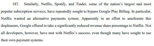 """""""Podobnie Netflix, Spotify i Tinder, jedne z największych i najpopularniejszych usług subskrypcyjnych w kraju, wielokrotnie próbowały ominąć rozliczenia w Google Play.  W szczególności Netflix chciał alternatywnego systemu płatności.  Najwyraźniej w celu złagodzenia tego niezadowolenia Google zaoferował Netflixowi znacznie zmniejszony procent udziału w przychodach.  Jednak nie wszyscy programiści odnieśli sukces Netflix, mimo że wielu próbowało korzystać z własnych systemów płatności""""."""